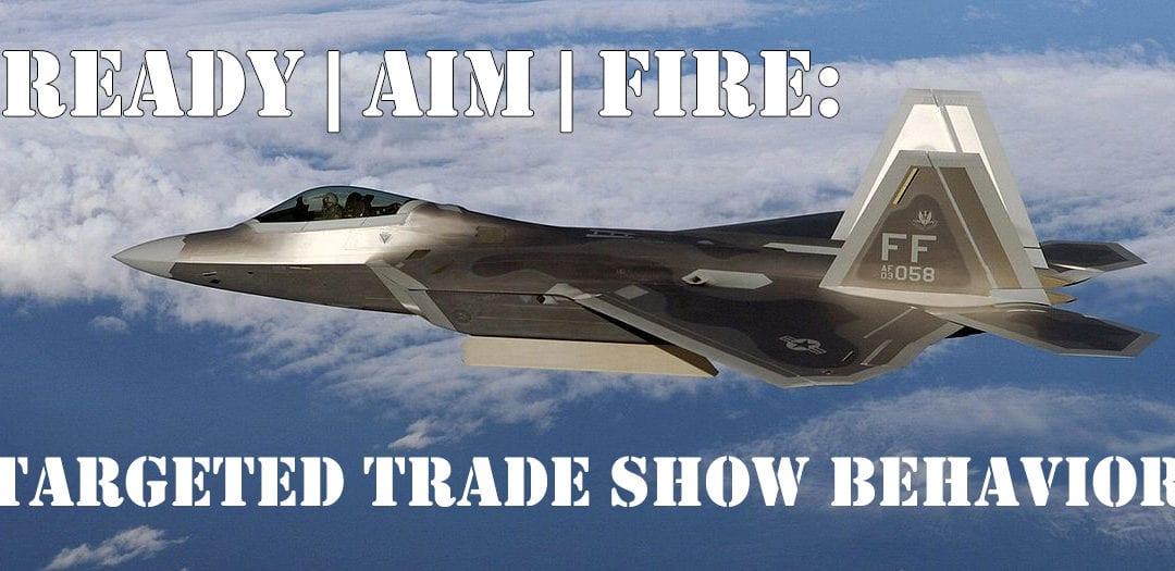 Ready, Aim, Fire: Targeted Trade Show Behavior